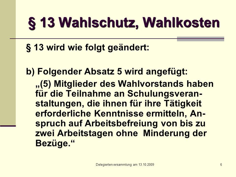 Delegiertenversammlung am 13.10.20097 § 16 Neu- und Nachwahl der Mitar- beitervertretungen vor Ablauf der Amtszeit § 16 wird wie folgt geändert: Satz 2 erhält u.