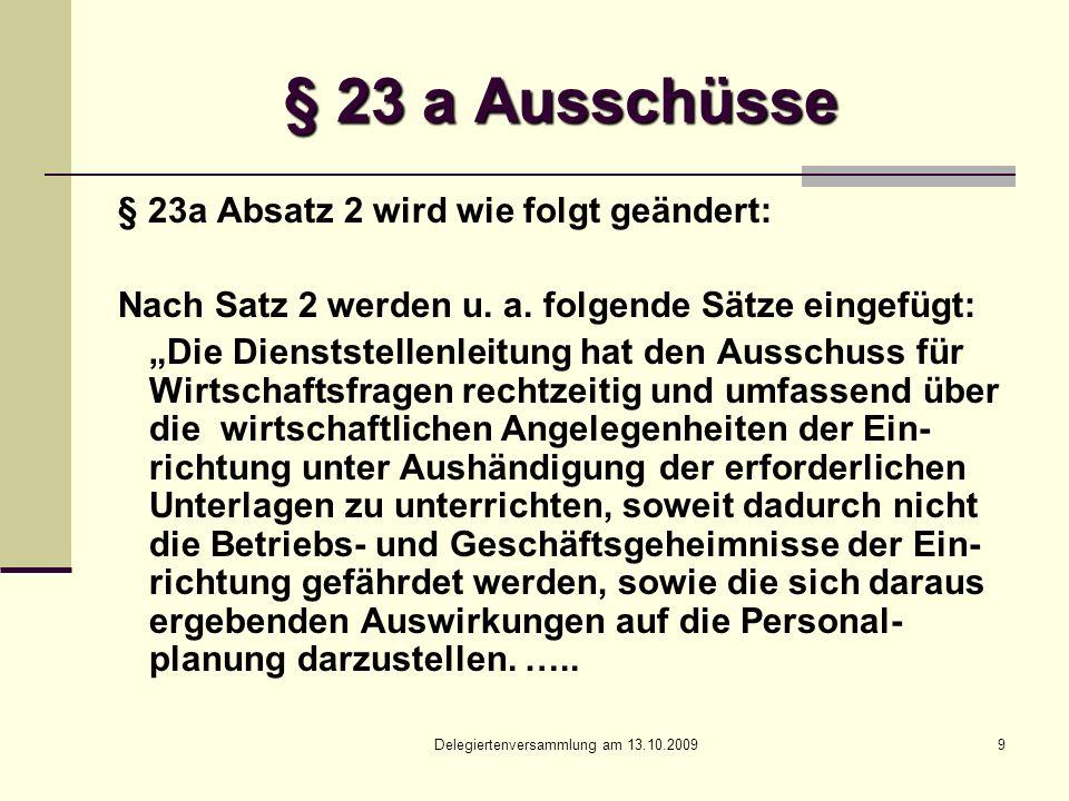 Delegiertenversammlung am 13.10.20099 § 23 a Ausschüsse § 23a Absatz 2 wird wie folgt geändert: Nach Satz 2 werden u.