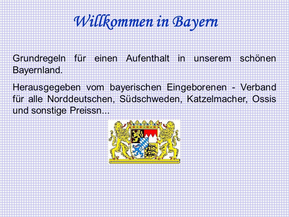 Willkommen in Bayern Grundregeln für einen Aufenthalt in unserem schönen Bayernland. Herausgegeben vom bayerischen Eingeborenen - Verband für alle Nor