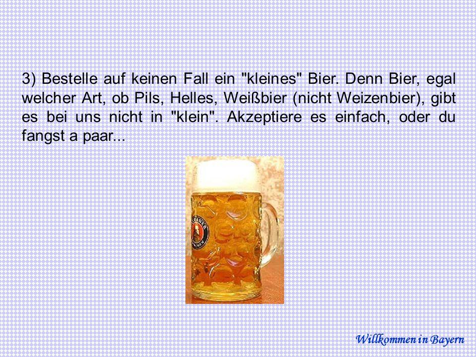3) Bestelle auf keinen Fall ein kleines Bier.