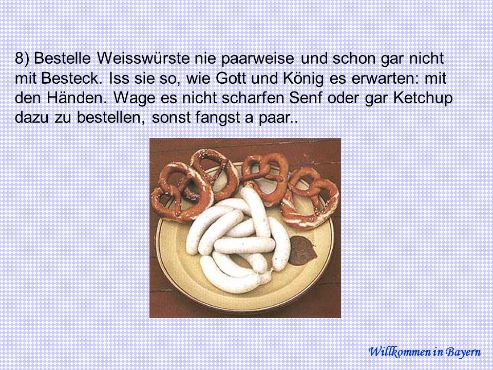 8) Bestelle Weisswürste nie paarweise und schon gar nicht mit Besteck.