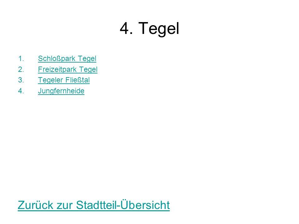 4. Tegel 1.Schloßpark TegelSchloßpark Tegel 2.Freizeitpark TegelFreizeitpark Tegel 3.Tegeler FließtalTegeler Fließtal 4.JungfernheideJungfernheide Zur