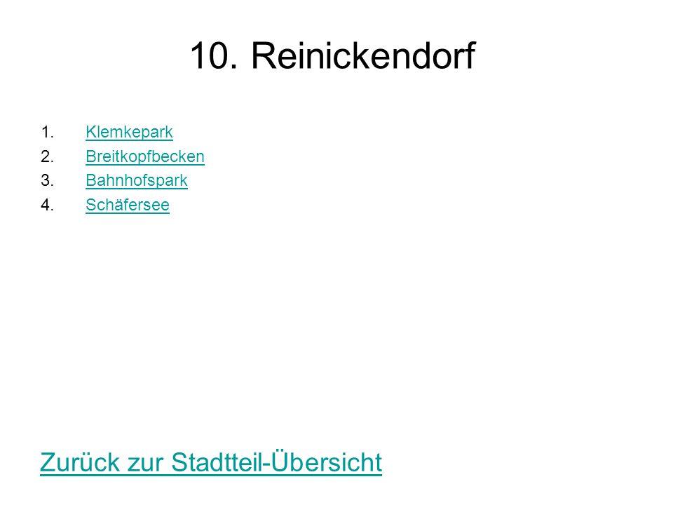 10. Reinickendorf 1.KlemkeparkKlemkepark 2.BreitkopfbeckenBreitkopfbecken 3.BahnhofsparkBahnhofspark 4.SchäferseeSchäfersee Zurück zur Stadtteil-Übers