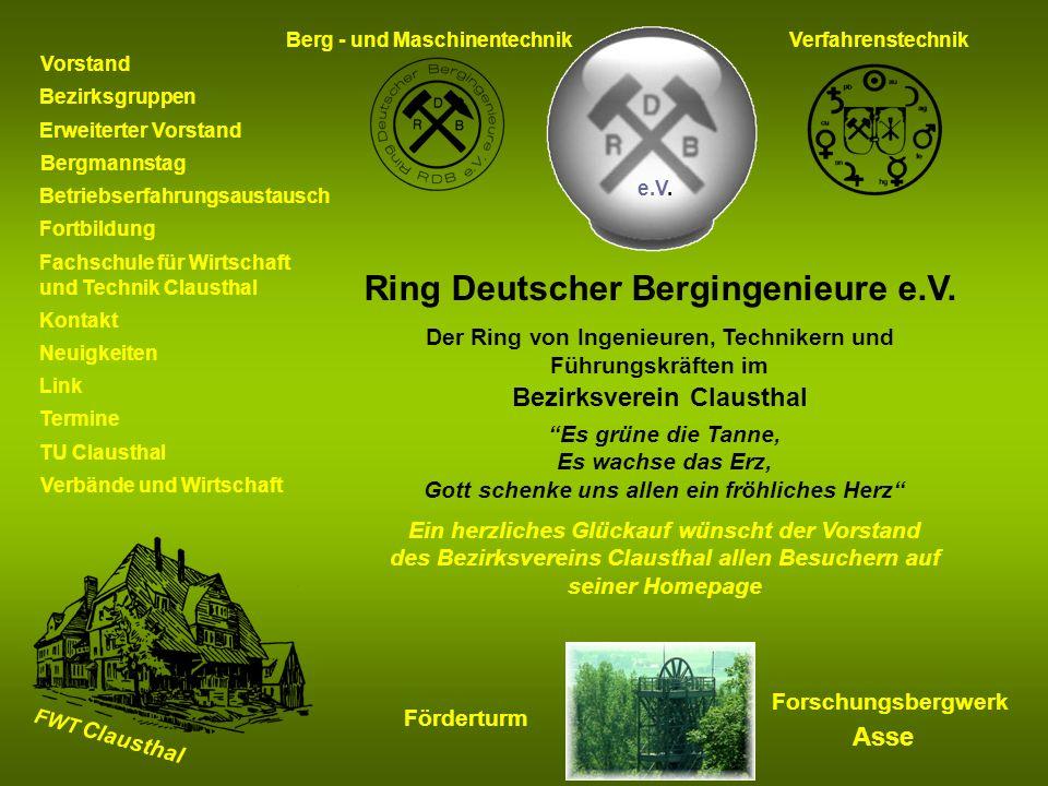 Ring Deutscher Bergingenieure e.V. Der Ring von Ingenieuren, Technikern und Führungskräften im Bezirksverein Clausthal Es grüne die Tanne, Es wachse d