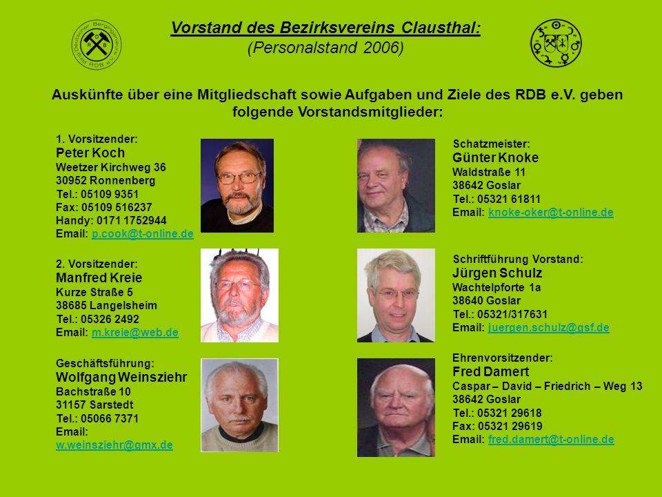Vorstand des Bezirksvereins Clausthal: (Personalstand 2006) 1. Vorsitzender: Peter Koch Weetzer Kirchweg 36 30952 Ronnenberg Tel.: 05109 9351 Fax: 051