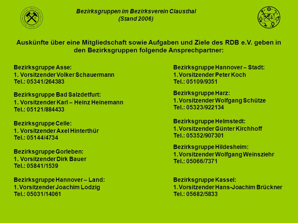 Bezirksgruppen im Bezirksverein Clausthal (Stand 2006) Auskünfte über eine Mitgliedschaft sowie Aufgaben und Ziele des RDB e.V. geben in den Bezirksgr