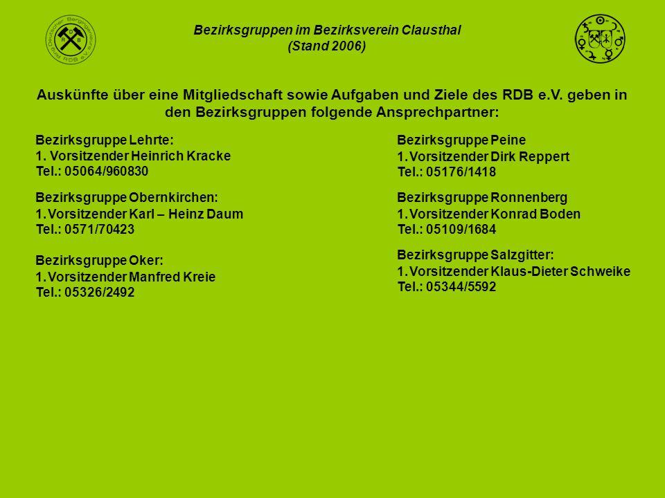 Bezirksgruppen im Bezirksverein Clausthal (Stand 2006) Bezirksgruppe Lehrte: 1. Vorsitzender Heinrich Kracke Tel.: 05064/960830 Bezirksgruppe Obernkir