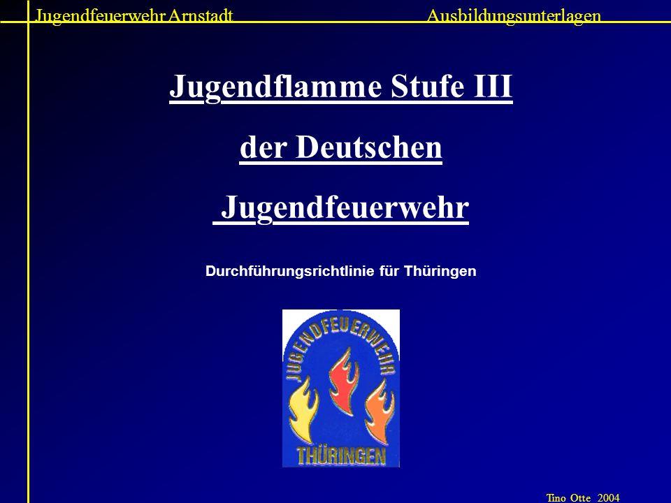 Jugendfeuerwehr Arnstadt Tino Otte 2004 Ausbildungsunterlagen Jugendflamme Stufe III der Deutschen Jugendfeuerwehr Durchführungsrichtlinie für Thüring