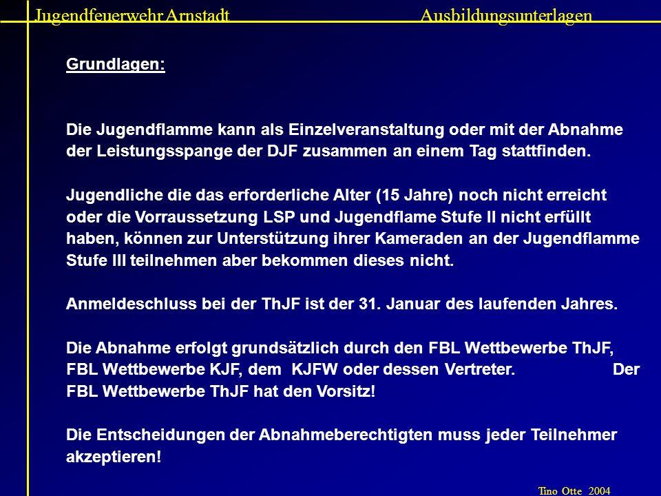 Jugendfeuerwehr Arnstadt Tino Otte 2004 Ausbildungsunterlagen Grundlagen: Die Jugendflamme kann als Einzelveranstaltung oder mit der Abnahme der Leist
