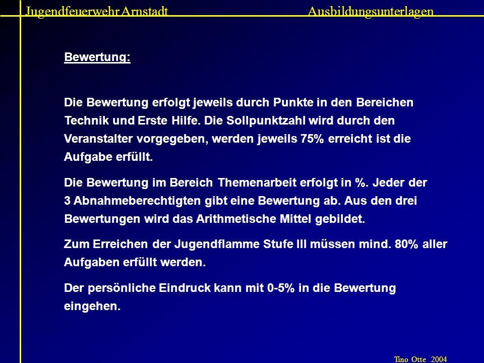 Jugendfeuerwehr Arnstadt Tino Otte 2004 Ausbildungsunterlagen Bewertung: Die Bewertung erfolgt jeweils durch Punkte in den Bereichen Technik und Erste