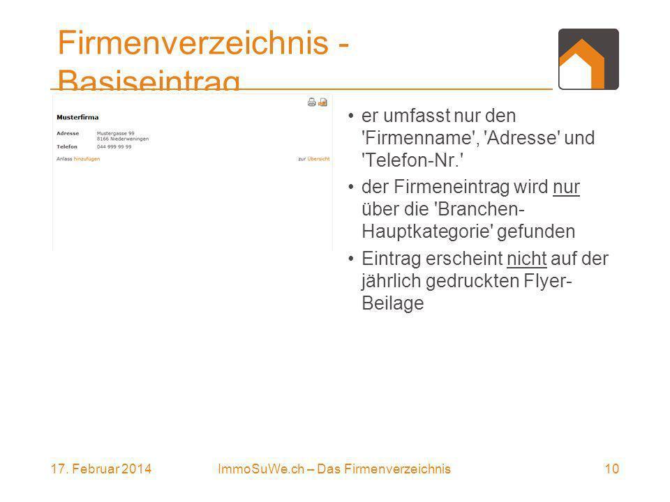17. Februar 201410ImmoSuWe.ch – Das Firmenverzeichnis Firmenverzeichnis - Basiseintrag er umfasst nur den 'Firmenname', 'Adresse' und 'Telefon-Nr.' de