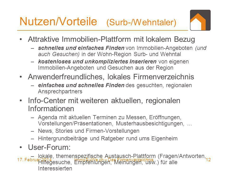 17. Februar 201412ImmoSuWe.ch – Das Firmenverzeichnis Nutzen/Vorteile (Surb-/Wehntaler) Attraktive Immobilien-Plattform mit lokalem Bezug –schnelles u
