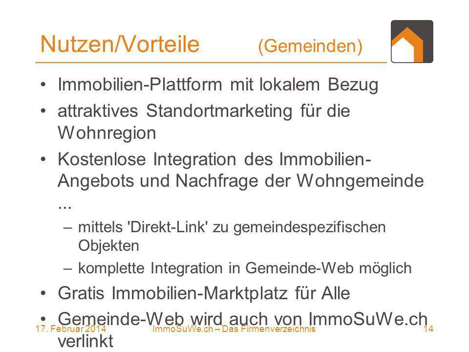 17. Februar 201414ImmoSuWe.ch – Das Firmenverzeichnis Nutzen/Vorteile (Gemeinden) Immobilien-Plattform mit lokalem Bezug attraktives Standortmarketing