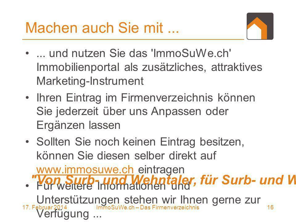 17. Februar 201416ImmoSuWe.ch – Das Firmenverzeichnis Machen auch Sie mit......