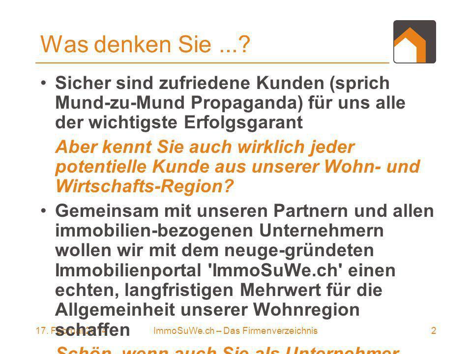 17. Februar 20142ImmoSuWe.ch – Das Firmenverzeichnis Was denken Sie....