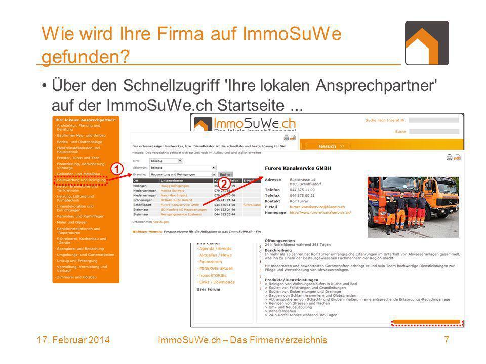 17. Februar 20147ImmoSuWe.ch – Das Firmenverzeichnis 1 Wie wird Ihre Firma auf ImmoSuWe gefunden.