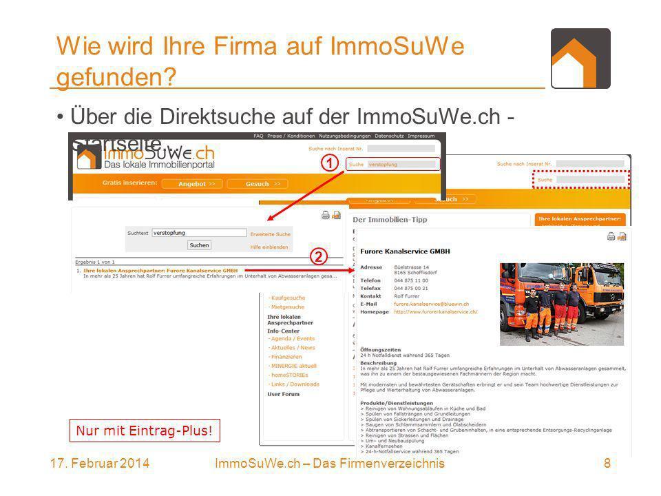 17. Februar 20148ImmoSuWe.ch – Das Firmenverzeichnis Wie wird Ihre Firma auf ImmoSuWe gefunden.