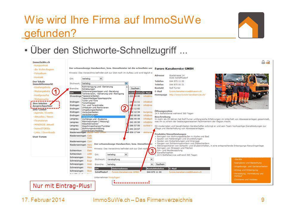 17. Februar 20149ImmoSuWe.ch – Das Firmenverzeichnis 1 Wie wird Ihre Firma auf ImmoSuWe gefunden.