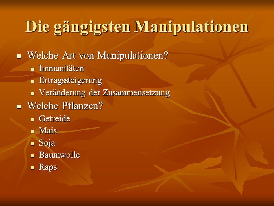 Die gängigsten Manipulationen Welche Art von Manipulationen? Welche Art von Manipulationen? Immunitäten Immunitäten Ertragssteigerung Ertragssteigerun
