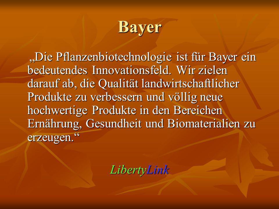 Bayer Die Pflanzenbiotechnologie ist für Bayer ein bedeutendes Innovationsfeld. Wir zielen darauf ab, die Qualität landwirtschaftlicher Produkte zu ve