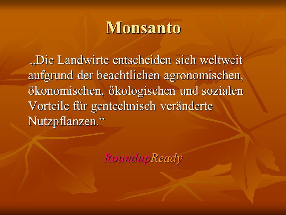 Monsanto Die Landwirte entscheiden sich weltweit aufgrund der beachtlichen agronomischen, ökonomischen, ökologischen und sozialen Vorteile für gentech