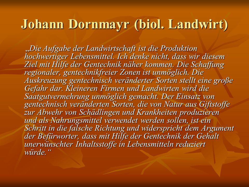 Johann Dornmayr (biol. Landwirt) Die Aufgabe der Landwirtschaft ist die Produktion hochwertiger Lebensmittel. Ich denke nicht, dass wir diesem Ziel mi