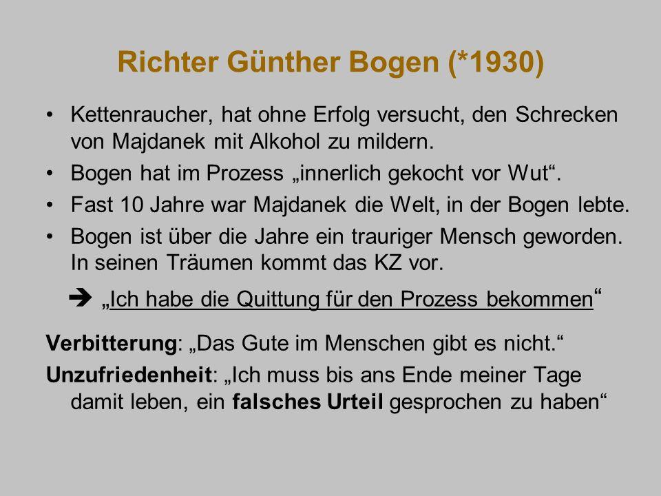 Richter Günther Bogen (*1930) Kettenraucher, hat ohne Erfolg versucht, den Schrecken von Majdanek mit Alkohol zu mildern. Bogen hat im Prozess innerli