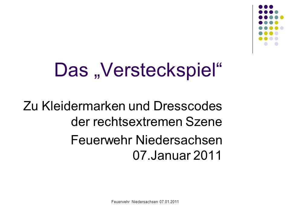Feuerwehr Niedersachsen 07.01.2011 Das Versteckspiel Zu Kleidermarken und Dresscodes der rechtsextremen Szene Feuerwehr Niedersachsen 07.Januar 2011
