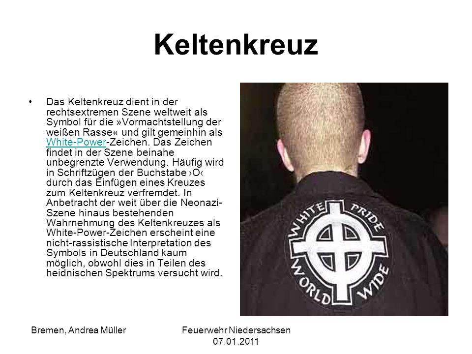 Feuerwehr Niedersachsen 07.01.2011 Bremen, Andrea Müller Keltenkreuz Das Keltenkreuz dient in der rechtsextremen Szene weltweit als Symbol für die »Vo