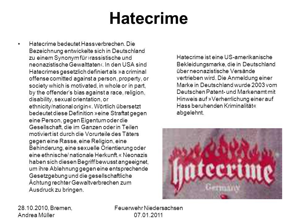 Feuerwehr Niedersachsen 07.01.2011 28.10.2010, Bremen, Andrea Müller Hatecrime Hatecrime bedeutet Hassverbrechen. Die Bezeichnung entwickelte sich in