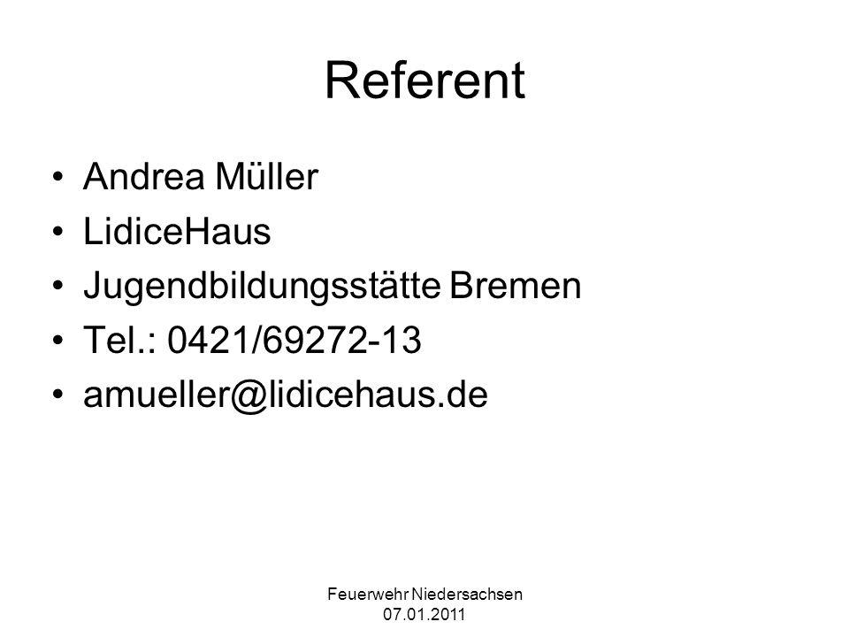 Feuerwehr Niedersachsen 07.01.2011 Referent Andrea Müller LidiceHaus Jugendbildungsstätte Bremen Tel.: 0421/69272-13 amueller@lidicehaus.de