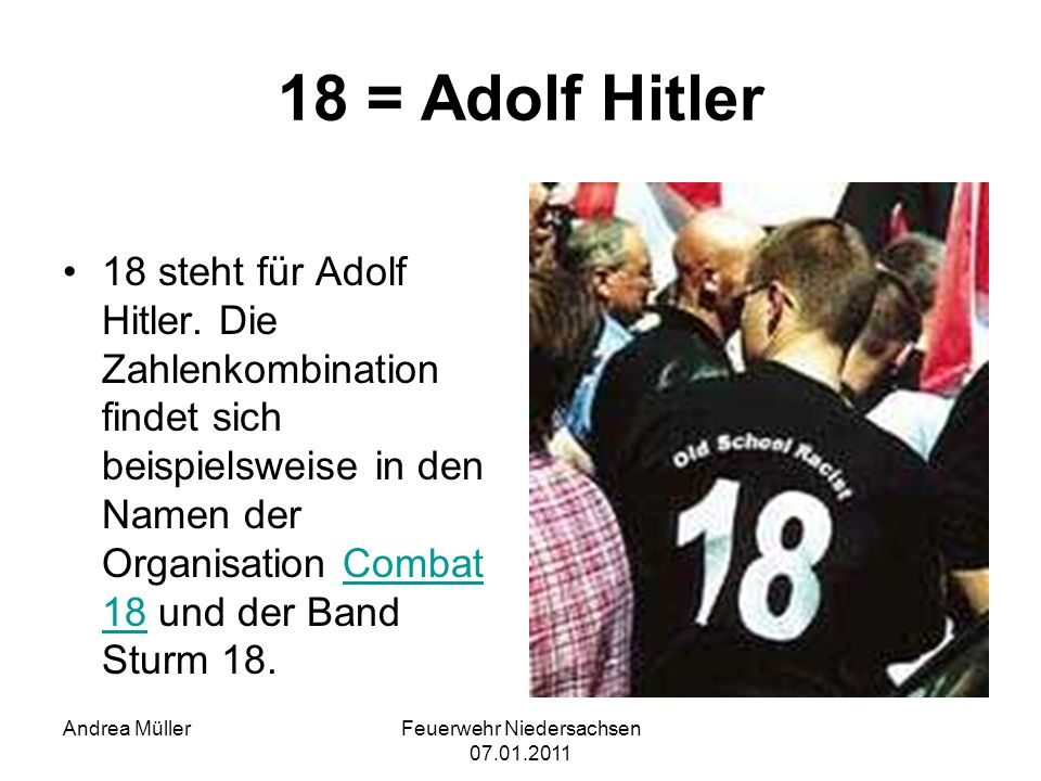 Feuerwehr Niedersachsen 07.01.2011 Andrea Müller 18 = Adolf Hitler 18 steht für Adolf Hitler. Die Zahlenkombination findet sich beispielsweise in den