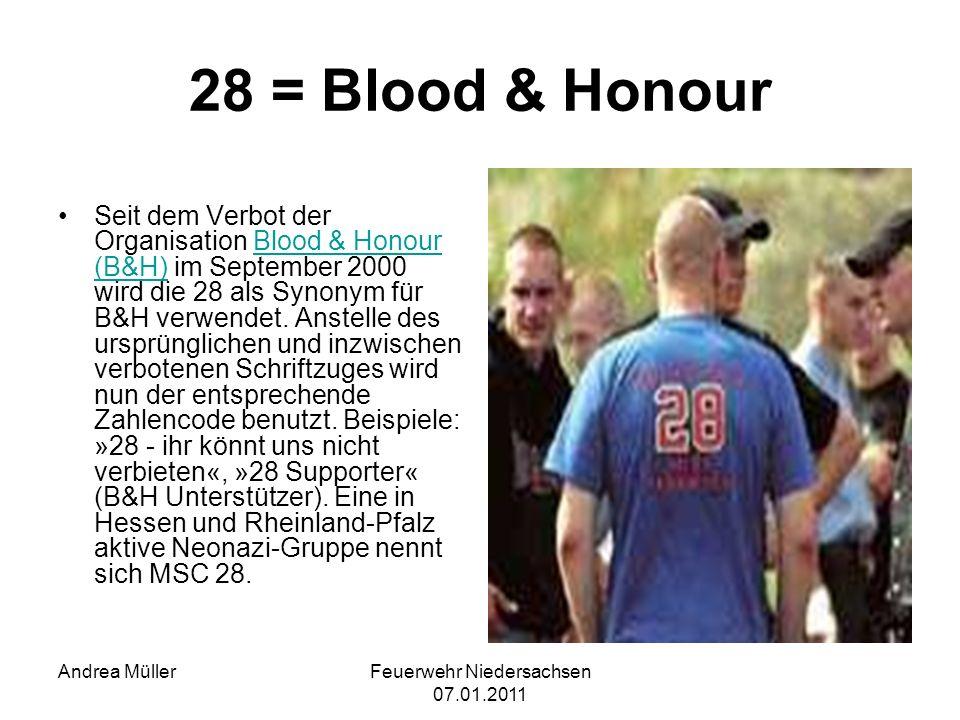 Feuerwehr Niedersachsen 07.01.2011 Andrea Müller 28 = Blood & Honour Seit dem Verbot der Organisation Blood & Honour (B&H) im September 2000 wird die
