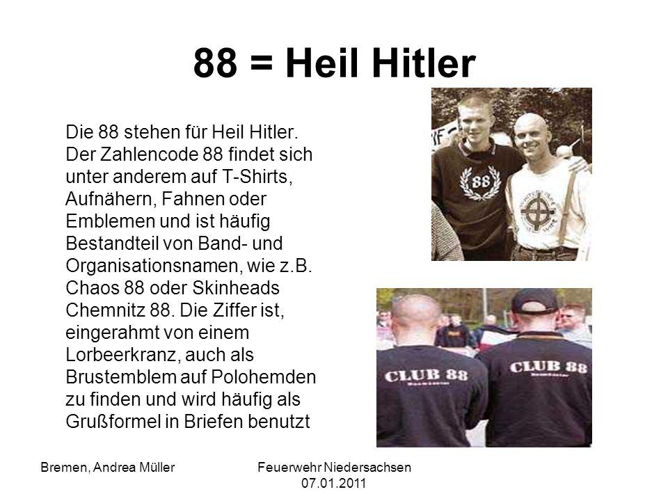 Feuerwehr Niedersachsen 07.01.2011 Bremen, Andrea Müller 88 = Heil Hitler Die 88 stehen für Heil Hitler. Der Zahlencode 88 findet sich unter anderem a