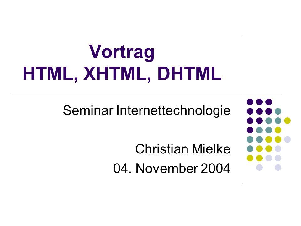 Vortrag HTML, XHTML, DHTML Seminar Internettechnologie Christian Mielke 04. November 2004