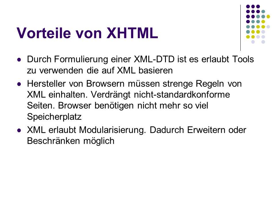 Vorteile von XHTML Durch Formulierung einer XML-DTD ist es erlaubt Tools zu verwenden die auf XML basieren Hersteller von Browsern müssen strenge Rege