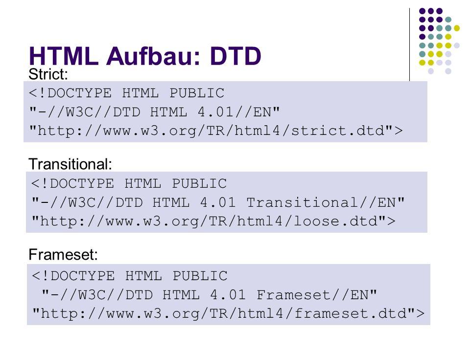 Strict: Transitional: Frameset: HTML Aufbau: DTD <!DOCTYPE HTML PUBLIC