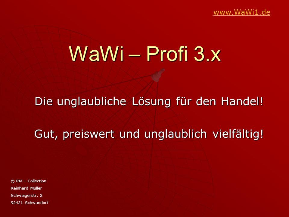 WaWi – Profi 3.x Die unglaubliche Lösung für den Handel! Gut, preiswert und unglaublich vielfältig! © RM – Collection Reinhard Müller Schwaigerstr. 2