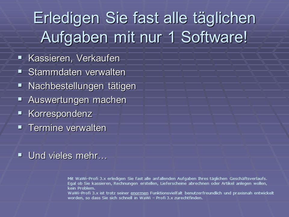 Erledigen Sie fast alle täglichen Aufgaben mit nur 1 Software! Kassieren, Verkaufen Kassieren, Verkaufen Stammdaten verwalten Stammdaten verwalten Nac