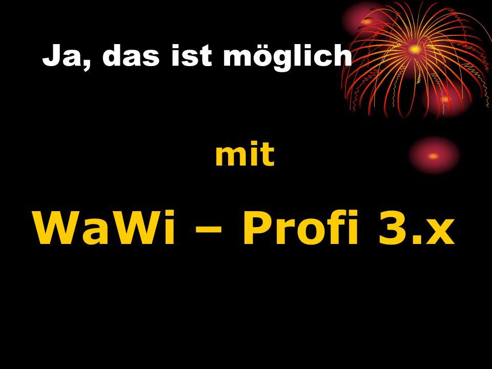 Ja, das ist möglich mit WaWi – Profi 3.x