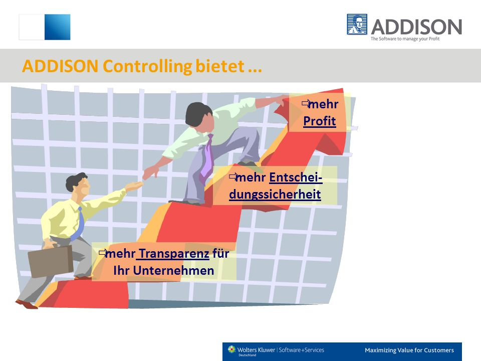 mehr Transparenz für Ihr Unternehmen mehr Entschei- dungssicherheit mehr Profit ADDISON Controlling bietet...