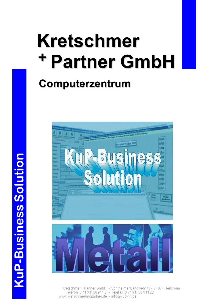 Kretschmer + Partner GmbH Sontheimer Landwehr 73 74074 Heilbronn Telefon (0 71 31) 58 911 0 Telefax (0 71 31) 58 911 22 www.kretschmerundpartner.de in