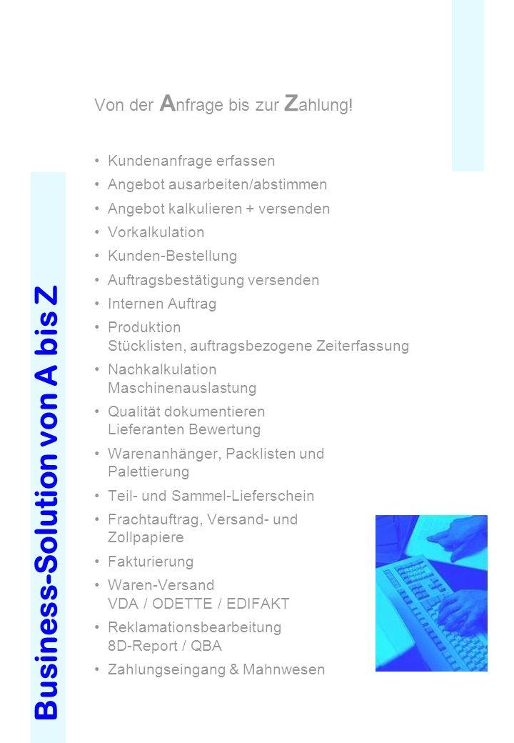 Business-Solution von A bis Z Von der A nfrage bis zur Z ahlung! Kundenanfrage erfassen Angebot ausarbeiten/abstimmen Angebot kalkulieren + versenden