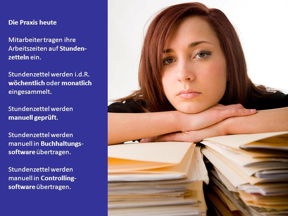 Die Praxis heute Mitarbeiter tragen ihre Arbeitszeiten auf Stunden- zetteln ein. Stundenzettel werden i.d.R. wöchentlich oder monatlich eingesammelt.