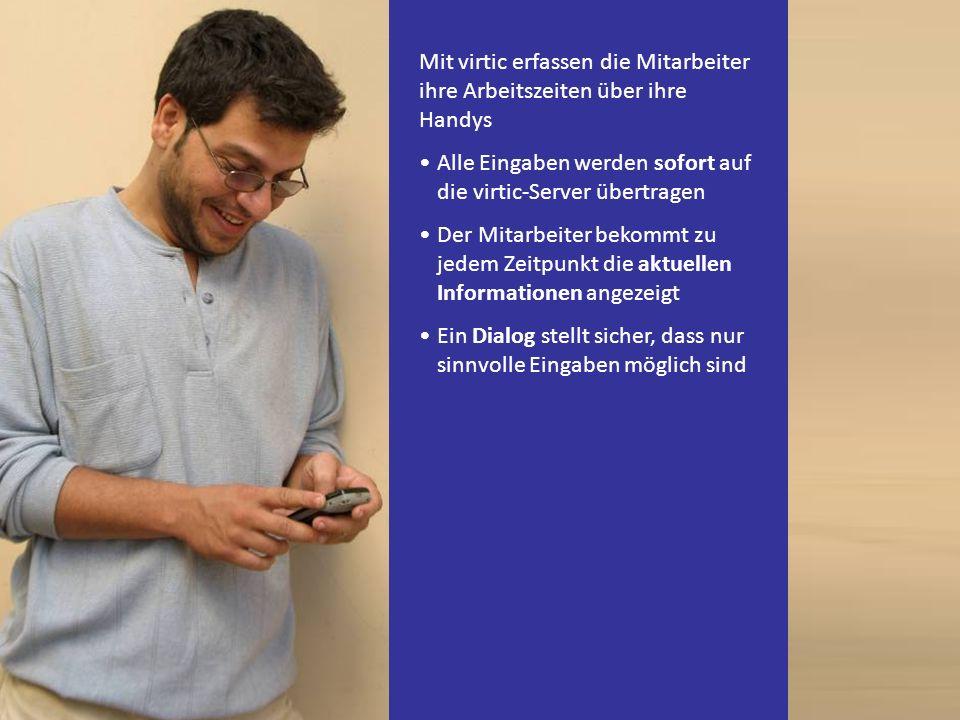 Mit virtic erfassen die Mitarbeiter ihre Arbeitszeiten über ihre Handys Alle Eingaben werden sofort auf die virtic-Server übertragen Der Mitarbeiter b