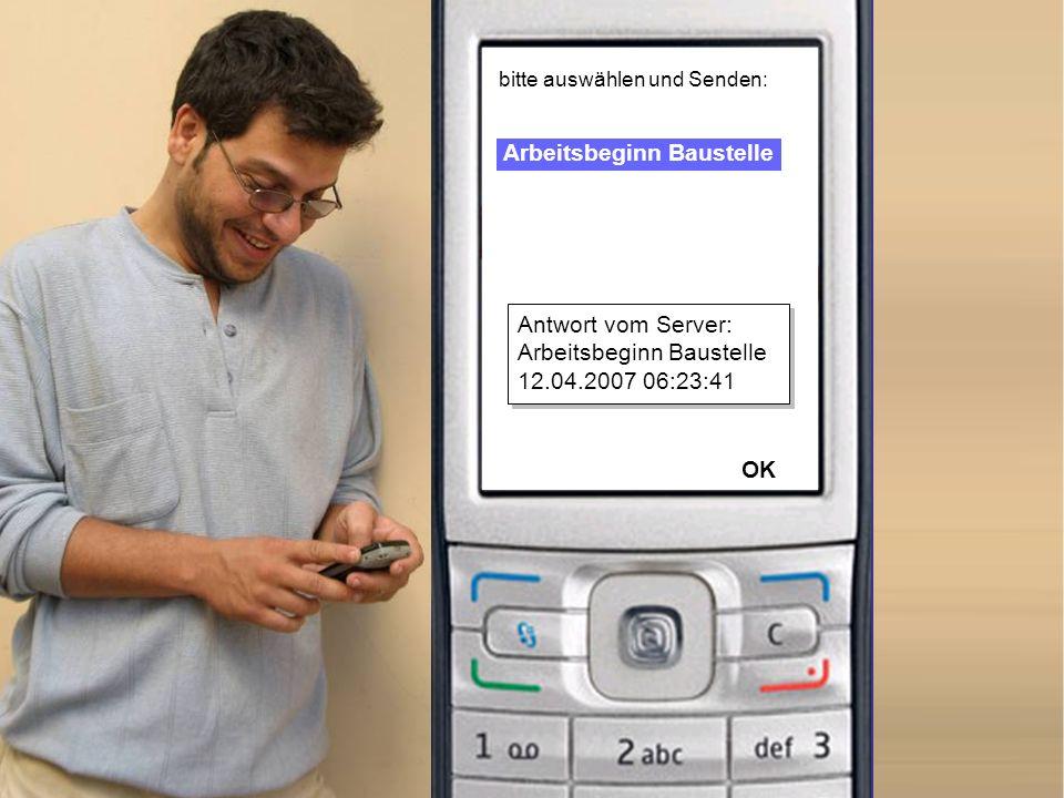 Senden Optionen Arbeitsbeginn Baustelle bitte auswählen und Senden: Antwort vom Server: Arbeitsbeginn Baustelle 12.04.2007 06:23:41 OK
