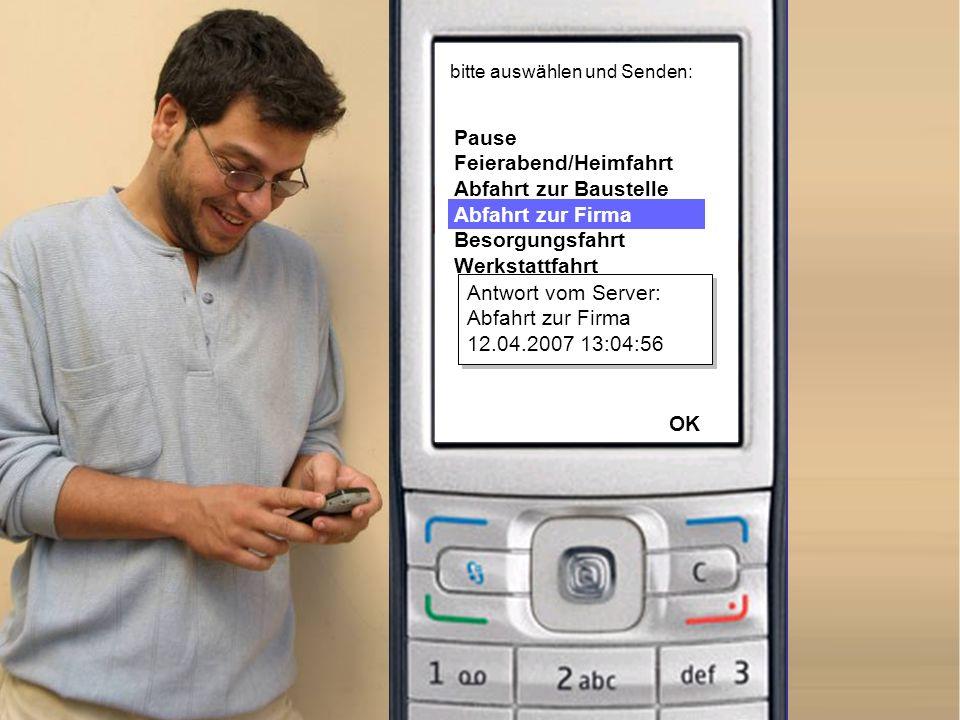 Senden Optionen Pause Feierabend/Heimfahrt Abfahrt zur Baustelle Abfahrt zur Firma Besorgungsfahrt Werkstattfahrt bitte auswählen und Senden: Antwort