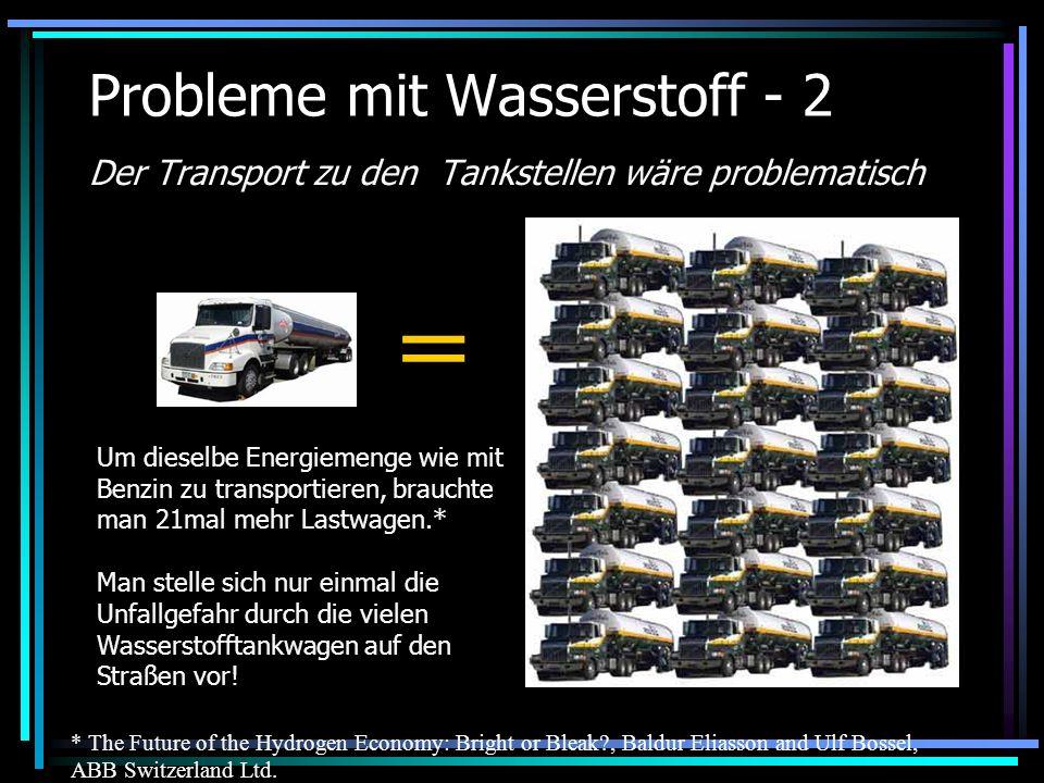 Probleme mit Wasserstoff - 2 Der Transport zu den Tankstellen wäre problematisch Um dieselbe Energiemenge wie mit Benzin zu transportieren, brauchte m
