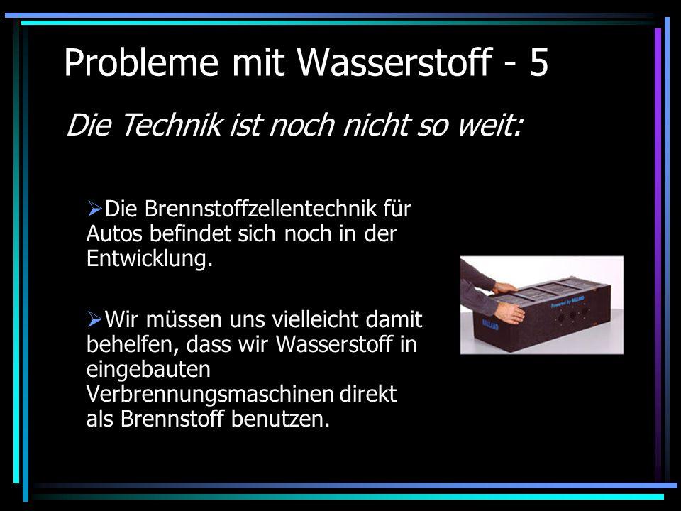 Probleme mit Wasserstoff - 5 Die Brennstoffzellentechnik für Autos befindet sich noch in der Entwicklung. Wir müssen uns vielleicht damit behelfen, da