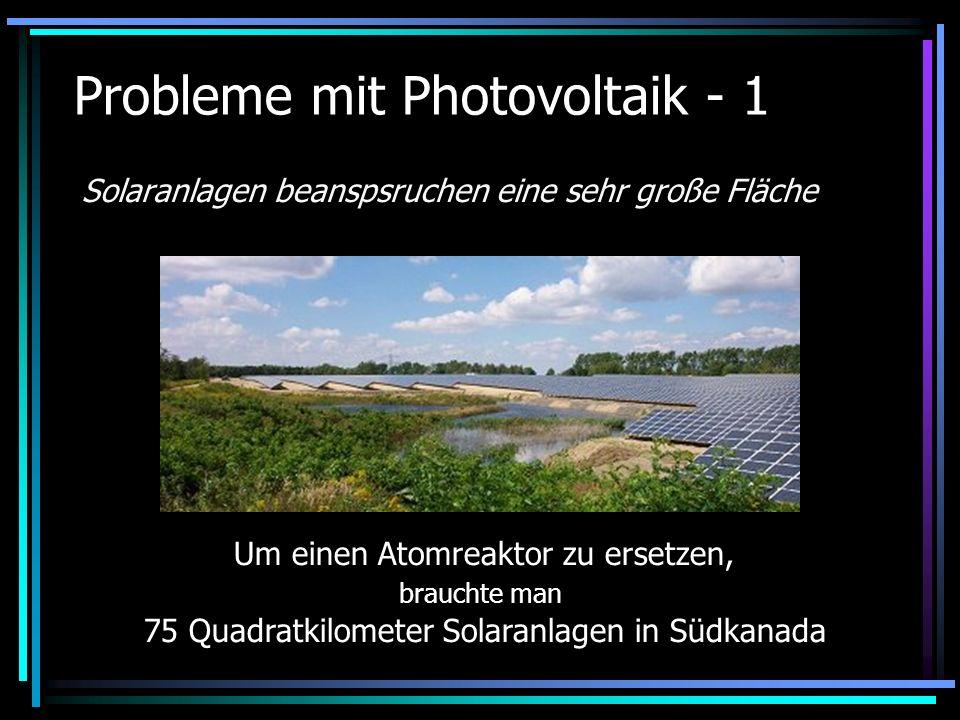 Probleme mit Photovoltaik - 1 Solaranlagen beanspsruchen eine sehr große Fläche Um einen Atomreaktor zu ersetzen, brauchte man 75 Quadratkilometer Sol